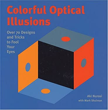 Colorful Optical Illusions: Over 70 Designs and Tricks to Fool Your Eyes 9781402716829