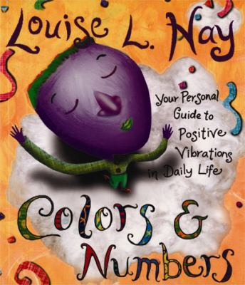 Colors & Numbers: Your Personal Guide to Positive Vibrations in Daily Life 9781401901127