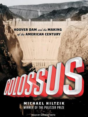 Colossus: Hoover Dam and the Making of the American Century 9781400166787