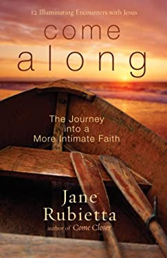 Come Along: The Journey Into a More Intimate Faith: 10 Illuminating Encounters with Jesus 9781400073528