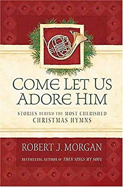 Come Let Us Adore Him: Stories Behind the Most Cherished Christmas Hymns [With CD]