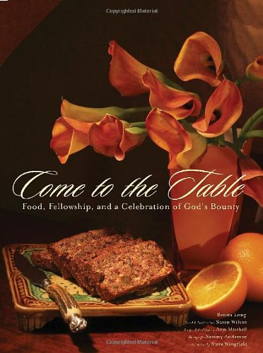 Come to the Table: Food, Fellowship, and a Celebration of God's Bounty 9781401603854