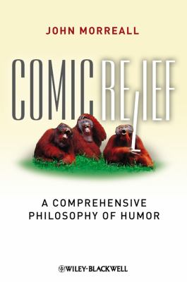 Comic Relief: A Comprehensive Philosophy of Humor 9781405196123