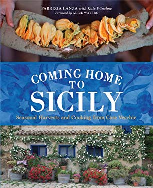 Coming Home to Sicily: Seasonal Harvests and Cooking from Case Vecchie 9781402787836
