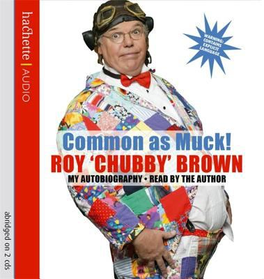 Common as Muck!: Roy 'Chubby' Brown: My Autobiography 9781405501620