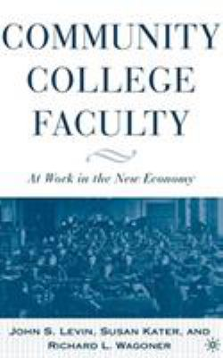 Community College Faculty: At Work in the New Economy 9781403966674