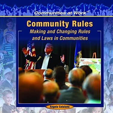 Community Rules:: Making and Changing Rules and Laws in Communities 9781404227828