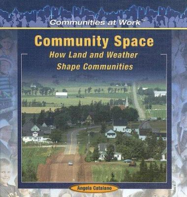 Community Space: How Land and Weather Shape Communities 9781404227835