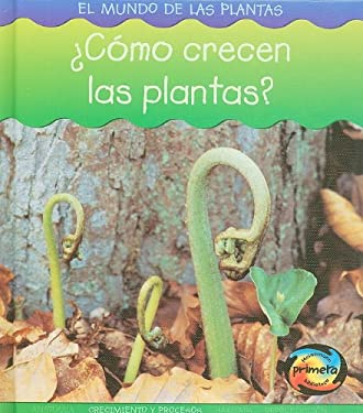Como Crecen las Plantas? = How Do Plants Grow? 9781403490728
