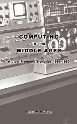 Computing in the Middle Ages: A View from the Trenches 1955-1983 9781403315175