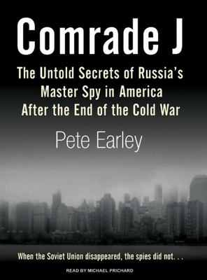 Comrade J: The Untold Secrets of Russia's Master Spy in America After the End of the Cold War 9781400105526