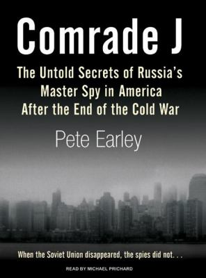 Comrade J: The Untold Secrets of Russia's Master Spy in America After the End of the Cold War 9781400155521