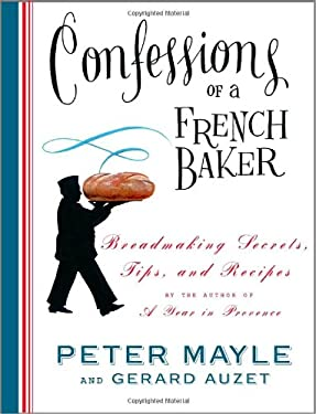 Confessions of a French Baker: Breadmaking Secrets, Tips, and Recipes 9781400044740