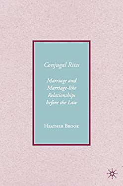 Conjugal Rites: Marriage and Marriage-Like Relationships Before the Law 9781403976567