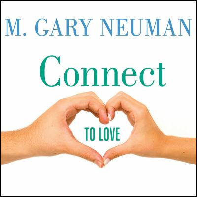 Connect to Love: The Keys to Transforming Your Relationship 9781400117086