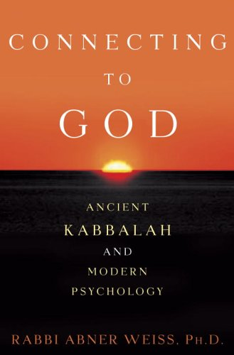 Connecting to God: Ancient Kabbalah and Modern Psychology 9781400083343