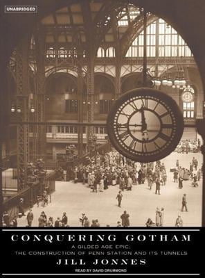 Conquering Gotham: A Gilded Age Epic: The Construction of Penn Station and Its Tunnels 9781400134366