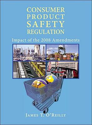 Consumer Product Safety Regulation: Impact of the 2008 Amendments 9781402411212