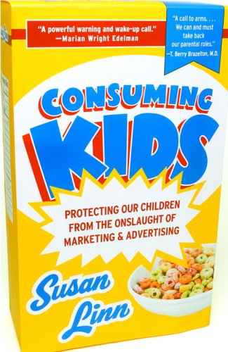 Consuming Kids: Protecting Our Children from the Onslaught of Marketing & Advertising 9781400079995