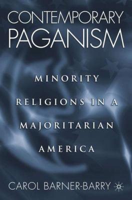 Contemporary Paganism: Minority Religions in a Majoritarian America 9781403964410