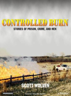 Controlled Burn: Stories of Prison, Crime, and Men 9781400101610