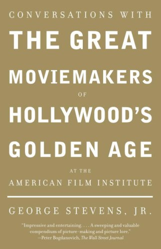 Conversations with the Great Moviemakers of Hollywood's Golden Age at the American Film Institute 9781400033140