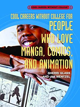 Cool Careers Without College for People Who Love Manga, Comics, and Animation 9781404207547