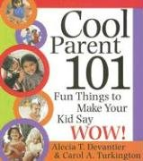 Cool Parent 101: Fun Things to Make Your Kid Say Wow! 9781402203398