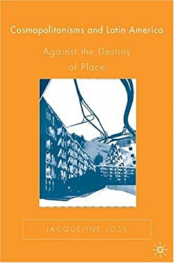 Cosmopolitanisms and Latin America: Against the Destiny of Place 9781403970343