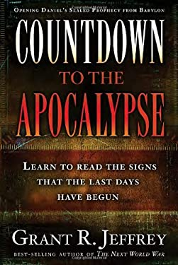 Countdown to the Apocalypse: Learn to Read the Signs That the Last Days Have Begun 9781400074419