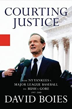 Courting Justice: From the NY Yankees V. Major League Baseball to Bush V. Gore 1997-2000 9781401359843