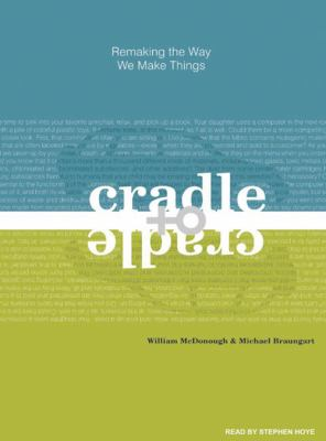 Cradle to Cradle: Remaking the Way We Make Things 9781400137619