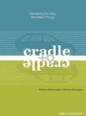Cradle to Cradle: Remaking the Way We Make Things 9781400157617