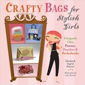 Crafty Bags for Stylish Girls: Uniquely Chic Purses, Pouches & Pocketbooks (9781402736544 6059324) photo