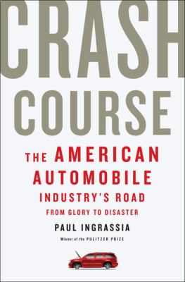 Crash Course: The American Automobile Industry's Road from Glory to Disaster 9781400068630