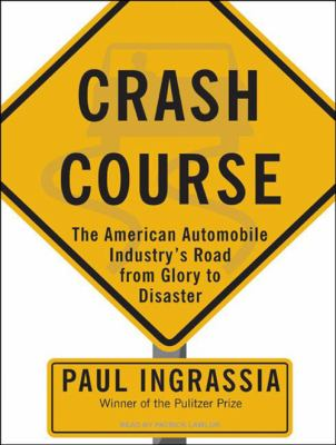 Crash Course: The American Automobile Industry's Road from Glory to Disaster 9781400115105