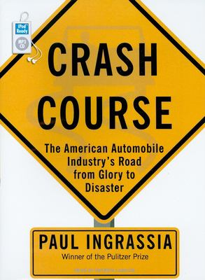 Crash Course: The American Automobile Industry's Road from Glory to Disaster 9781400165100
