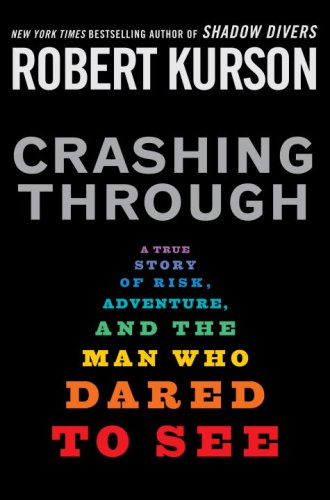 Crashing Through: A True Story of Risk, Adventure, and the Man Who Dared to See 9781400063352