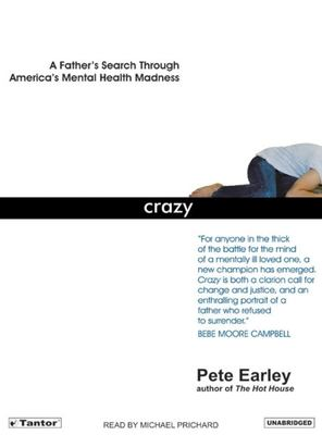 Crazy: A Father's Search Through America's Mental Health Madness 9781400152568