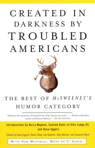 Created in Darkness by Troubled Americans: The Best of McSweeney's Humor Category 9781400076857