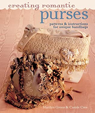 Creating Romantic Purses: Patterns & Instructions for Unique Handbags 9781402725173