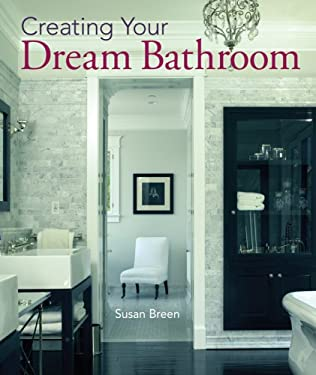 Creating Your Dream Bathroom: How to Plan and Style the Perfect Space 9781402724206