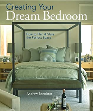 Creating Your Dream Bedroom: How to Plan and Style the Perfect Space 9781402739941