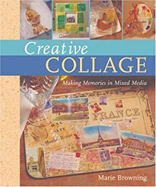 Creative Collage: Making Memories in Mixed Media 9781402735097