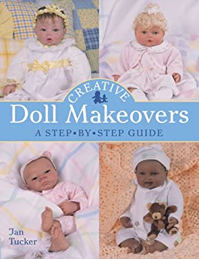 Creative Doll Makeovers: A Step-By-Step Guide 9781402724527