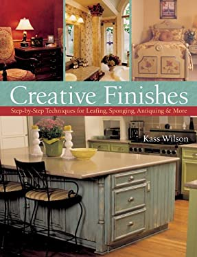 Creative Finishes: Step-By-Step Techniques for Leafing, Sponging, Antiquing & More 9781402714672