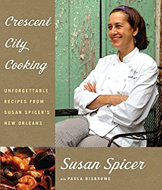Crescent City Cooking: Unforgettable Recipes from Susan Spicer's New Orleans 9781400043897