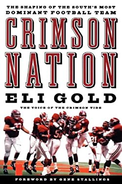 Crimson Nation: The Shaping of the South's Most Dominant Football Team 9781401603199