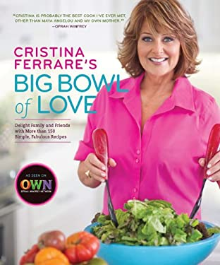 Cristina Ferrare's Big Bowl of Love: Delight Family and Friends with More Than 150 Simple, Fabulous Recipes 9781402786440