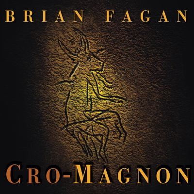 Cro-Magnon: How the Ice Age Gave Birth to the First Modern Humans 9781400165940